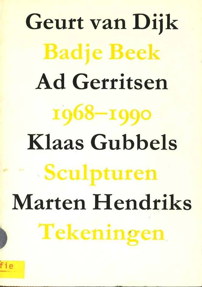 Geurt van Dijk, Badje Beek, Ad Gerritsen, 1968-1990, Klaas Gubbels, Sculpturen, Marten Hendriks, Tekeningen