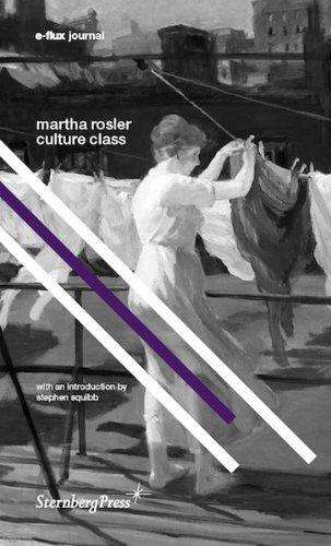 Martha Rosler: The Culture Class (E-Flux Journal)