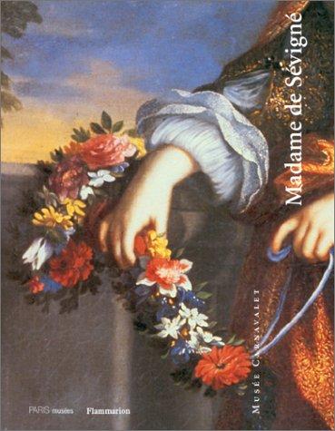 Madame de Sevigne: Les Musees de la ville de Paris, Musee Carnavalet-Histoire de Paris, 15 octobre 1996-12 janvier 1997 (French Edition)