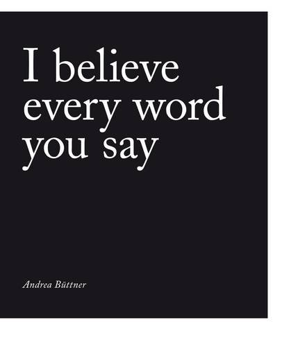 Andrea Büttner - I believe every word you say