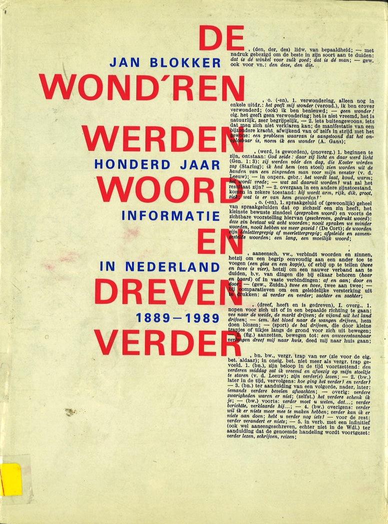 De wond'ren werden woord en dreven verder: Honderd jaar informatie in Nederland, 1889-1989