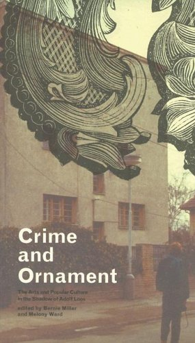 Crime and Ornament: The Arts and Popular Culture in the Shadow of Adolf Loos: 1