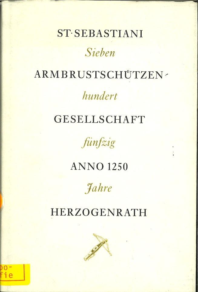 St Sebastiani Armbrustschützen Gesellschaft Anno 1250 Herzogenrath,\750 Jahre