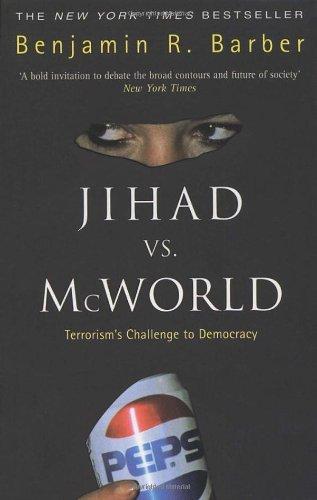 Jihad Vs.McWorld: Terrorism's Challenge to Democracy