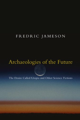 Archaeologies of the Future: The Desire Called Utopia and Other Science Fictions
