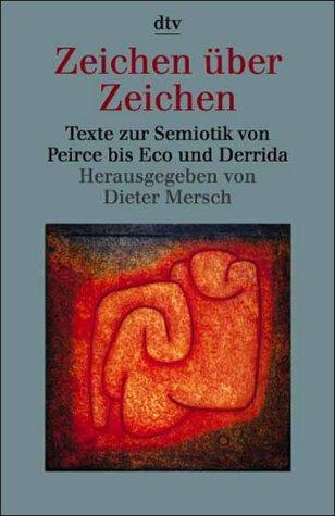 Zeichen über Zeichen. Texte zur Semiotik von Peirce bis Eco und Derrida