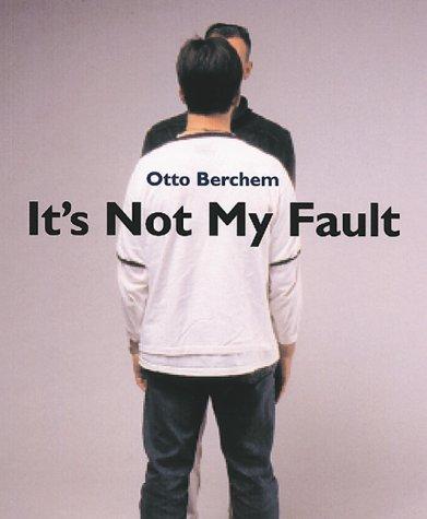 Otto Berchem: It's Not My Fault