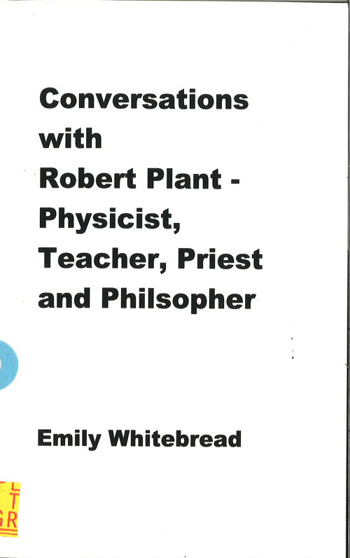 Conversations with Robert Plant - Physicist, Teacher, Priest and Philosopher