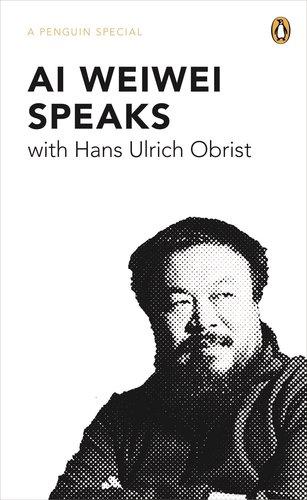 Ai Weiwei Speaks (Penguin Special)