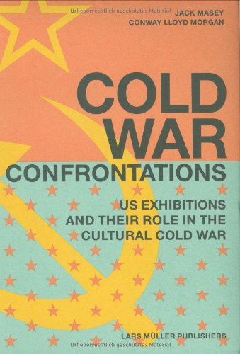Cold War Confrontations: US Exhibitions and their Role in the Cultural Cold War