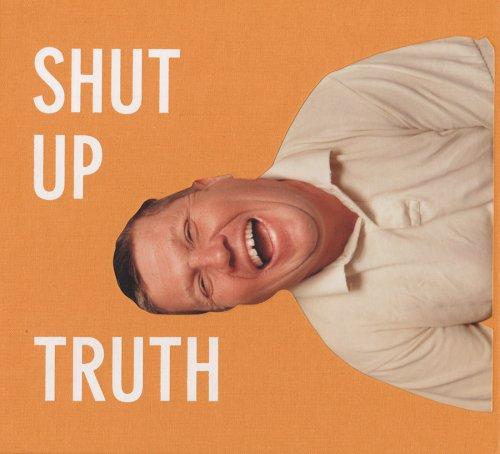 Michael Schmelling: Shut Up Truth
