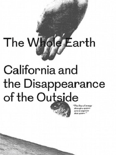 The Whole Earth - California And The Disappearance Of The Outside