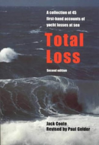 Total Loss: A Collection of 45 First-Hand Accounts of Yacht Losses at Sea