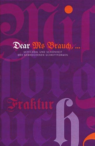 Dear Ms Brauch, ...: Schicksal und Schönheit der gebrochenen Schriftformen