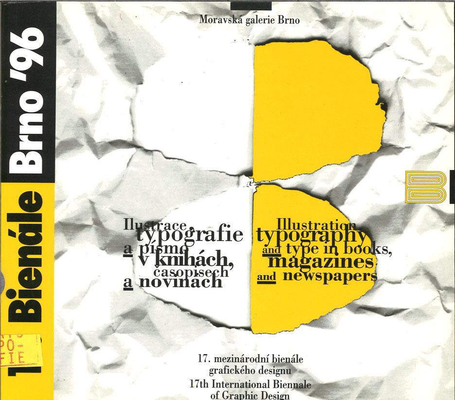 Ilustrace, typografie a písmo v knihách, casopisech a novinách: 17. mezinárodní bienále grafického designu, Brno, 1996, Ceská republika : Moravská ... palác, Moravské námestí 1a, 19.6-22.9.1996